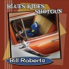 BILL ROBERTS – Blues Rides Shotgun