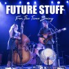 FUTURE STUFF – For the Time Being