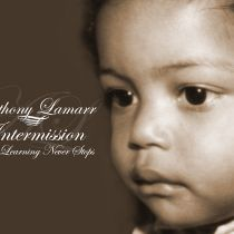 ANTHONY LAMARR – Intermission: The Learning Never Stops