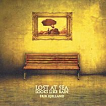ERIK KJELLAND – Lost at Sea Looks like Rain