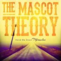 THE MASCOT THEORY – Hand Me Down Miracles