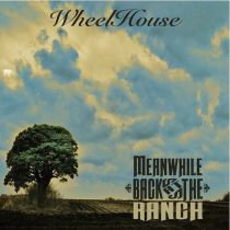WHEELHOUSE – Meanwhile Back at the Ranch