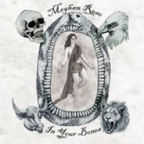MEGHAN ROSE – In Your Bones