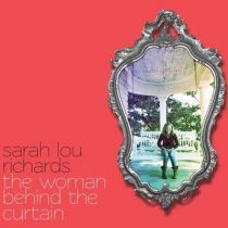 SARAH LOU RICHARDS – The Woman Behind the Curtain  (2014   SLR Records)