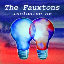 THE FAUXTONS – Inclusive Or