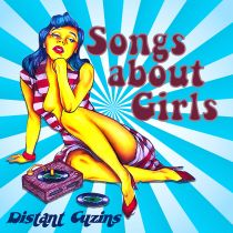 DISTANT CUZINS – Songs About Girls